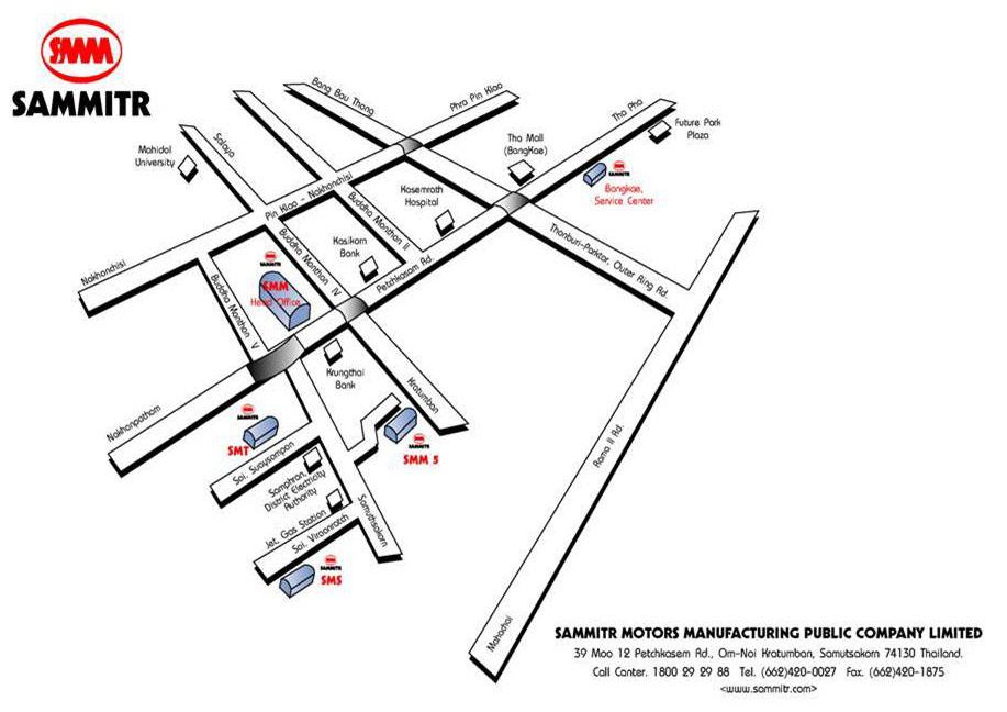 1 SAMMITR MOTORS MANUFACTURING PUBLIC COMPANY LIMITED (SMM) Address : 39 Moo 12 Petchkasem Road Omnoi Kratumban Samuthsakorn 74130 THAILAND